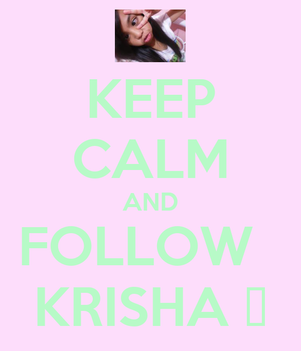 KEEP CALM AND FOLLOW   KRISHA ♥