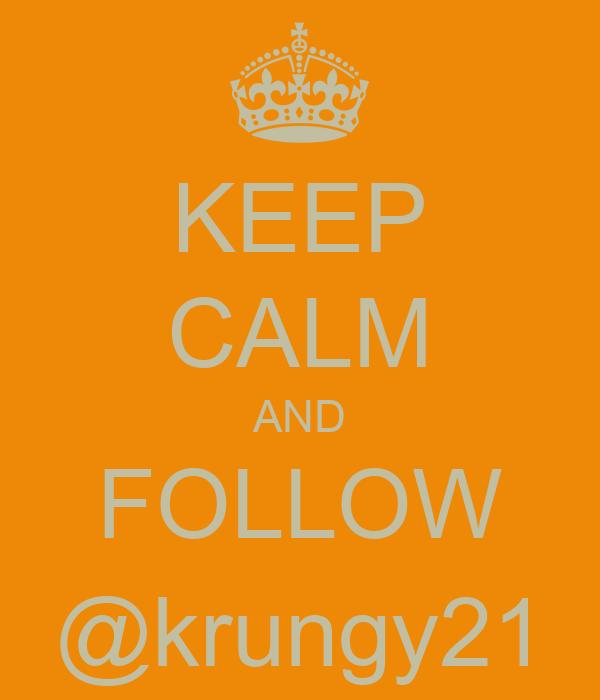KEEP CALM AND FOLLOW @krungy21