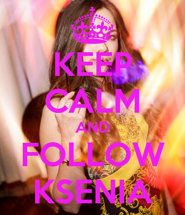KEEP CALM AND FOLLOW KSENIA