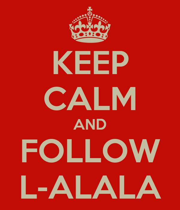 KEEP CALM AND FOLLOW L-ALALA