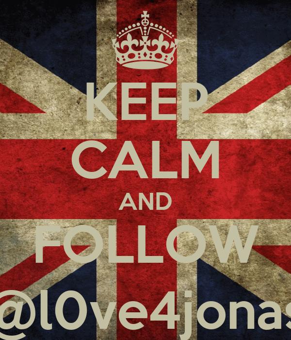 KEEP CALM AND FOLLOW @l0ve4jonas
