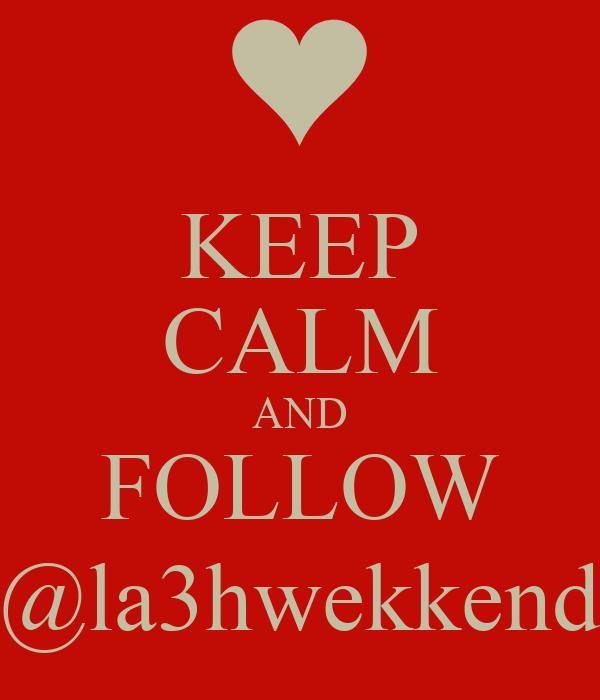 KEEP CALM AND FOLLOW @la3hwekkend