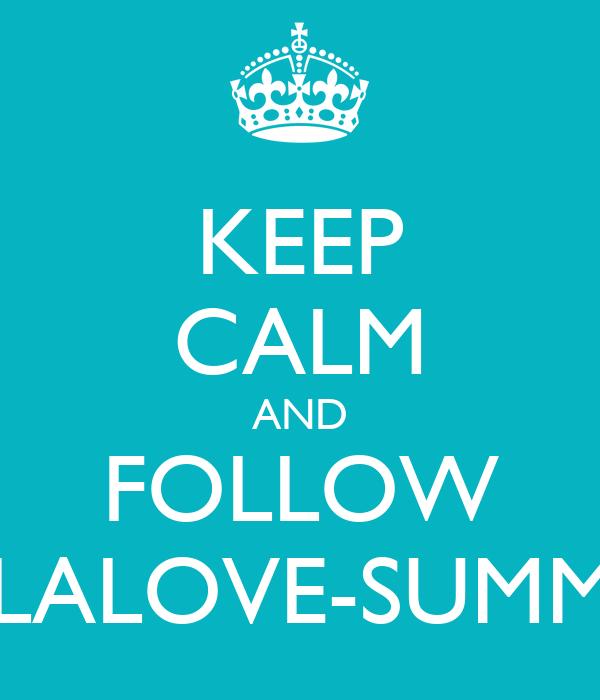 KEEP CALM AND FOLLOW LALALOVE-SUMMER