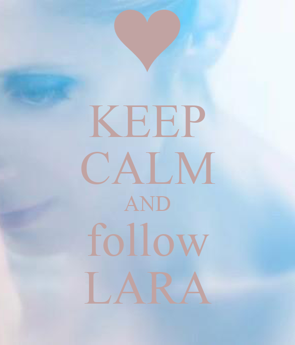 KEEP CALM AND follow LARA