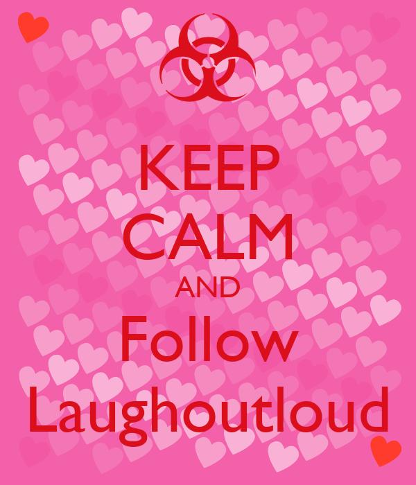 KEEP CALM AND Follow Laughoutloud