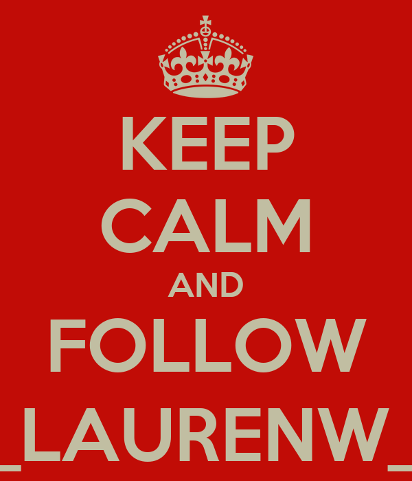 KEEP CALM AND FOLLOW _LAURENW_