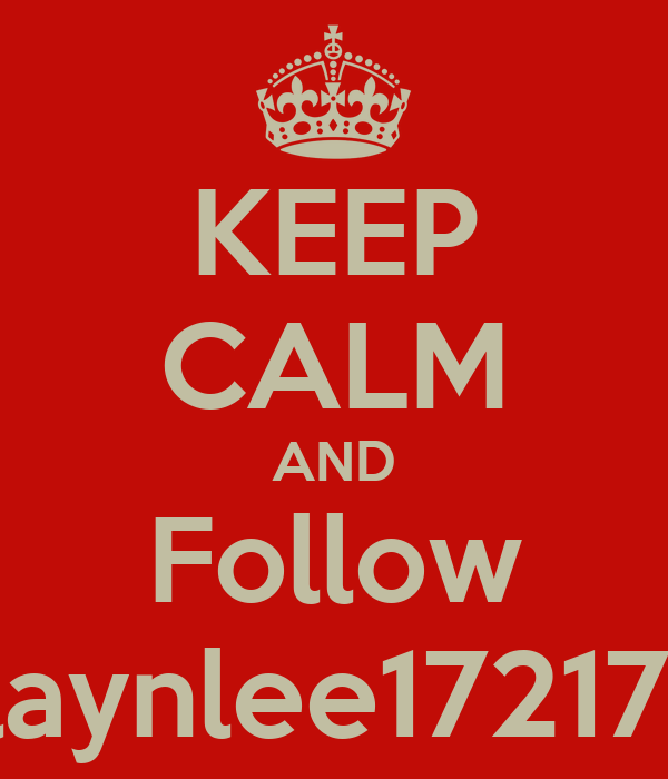 KEEP CALM AND Follow laynlee17217!