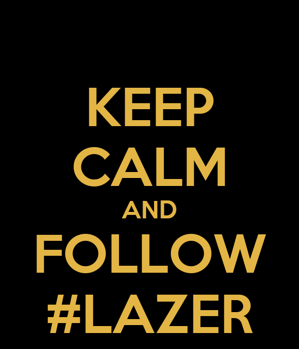 KEEP CALM AND FOLLOW #LAZER