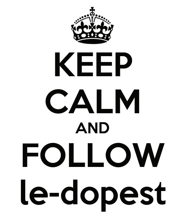 KEEP CALM AND FOLLOW le-dopest