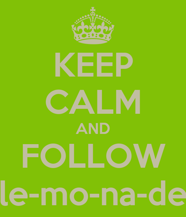 KEEP CALM AND FOLLOW le-mo-na-de