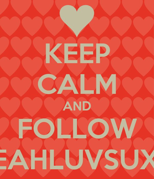 KEEP CALM AND FOLLOW LEAHLUVSUXX