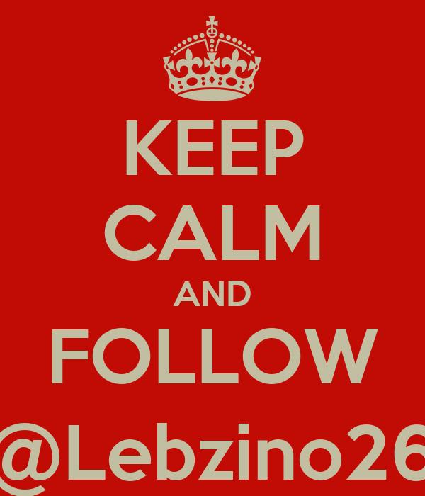 KEEP CALM AND FOLLOW @Lebzino26