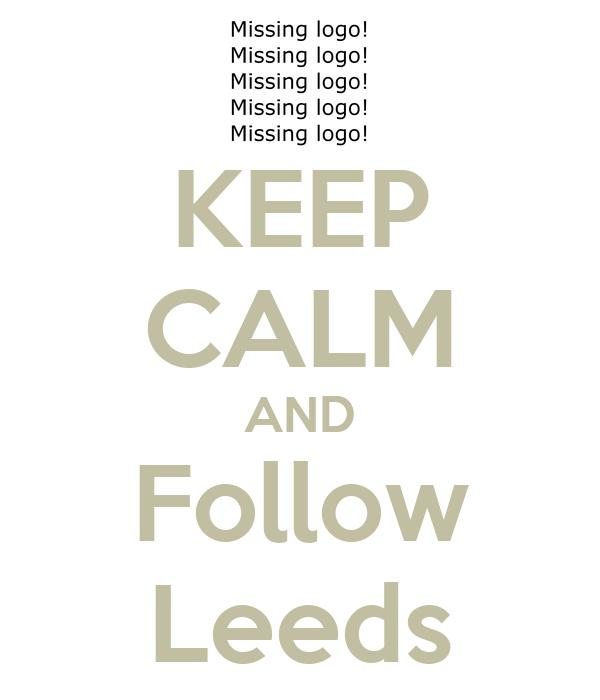 KEEP CALM AND Follow Leeds