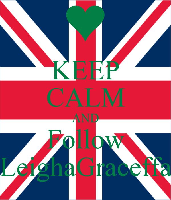 KEEP CALM AND Follow LeighaGraceffa