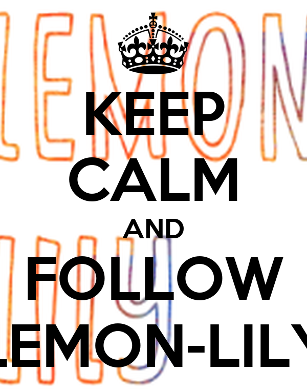 KEEP CALM AND FOLLOW LEMON-LILY