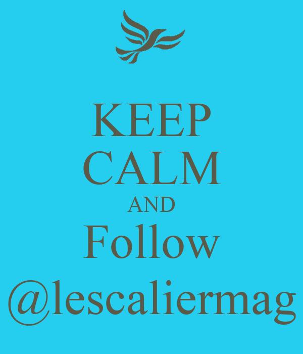 KEEP CALM AND Follow @lescaliermag