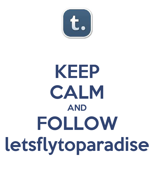 KEEP CALM AND FOLLOW letsflytoparadise