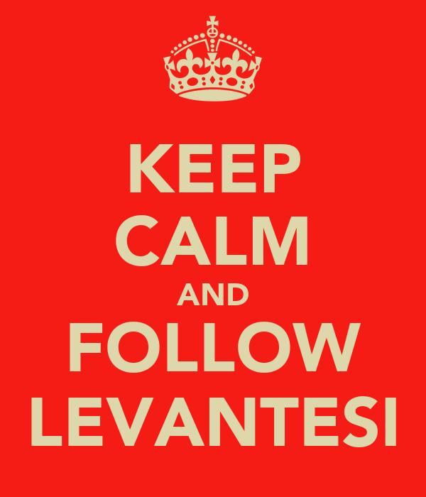 KEEP CALM AND FOLLOW LEVANTESI