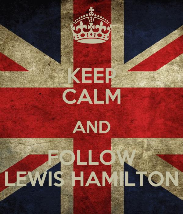 KEEP CALM AND FOLLOW LEWIS HAMILTON