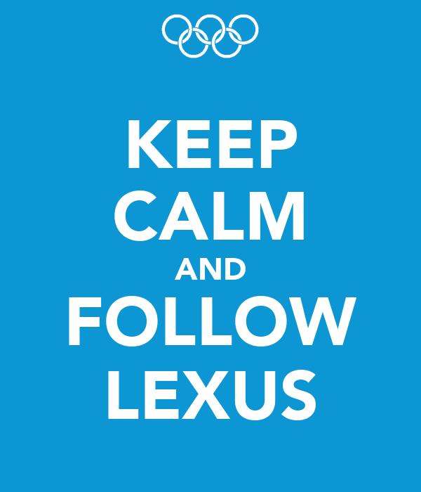 KEEP CALM AND FOLLOW LEXUS