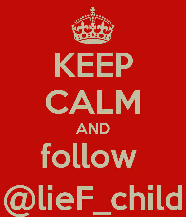 KEEP CALM AND follow  @lieF_child