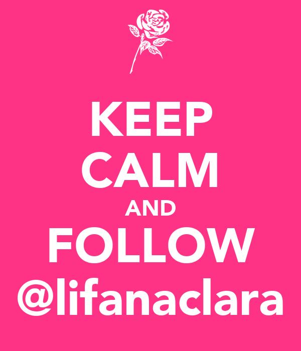KEEP CALM AND FOLLOW @lifanaclara
