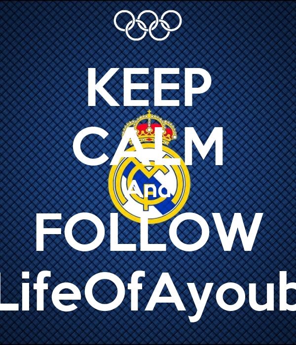 KEEP CALM And FOLLOW LifeOfAyoub