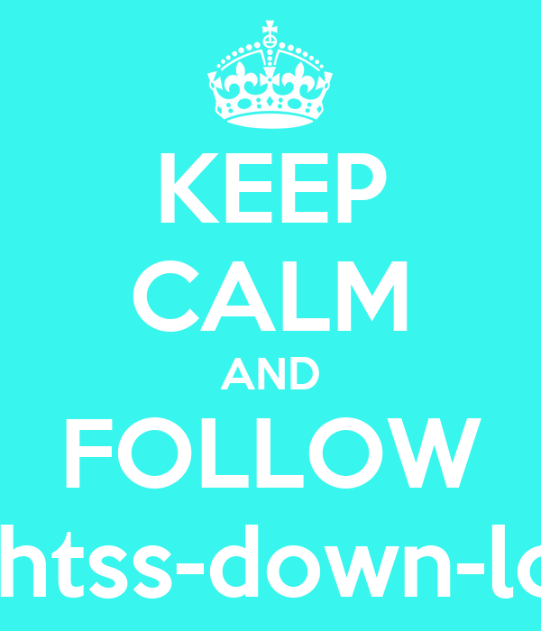KEEP CALM AND FOLLOW lightss-down-low