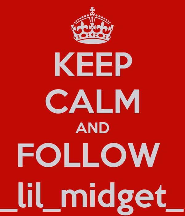 KEEP CALM AND FOLLOW  _lil_midget_