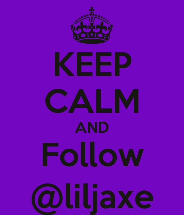 KEEP CALM AND Follow @liljaxe