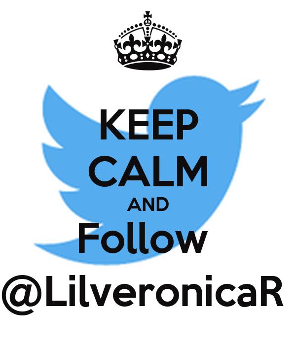 KEEP CALM AND Follow  @LilveronicaR