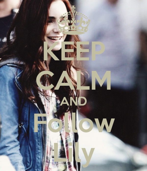 KEEP CALM AND Follow Lily
