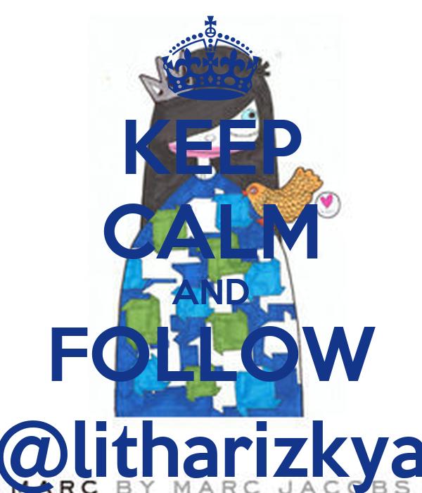 KEEP CALM AND FOLLOW @litharizkya