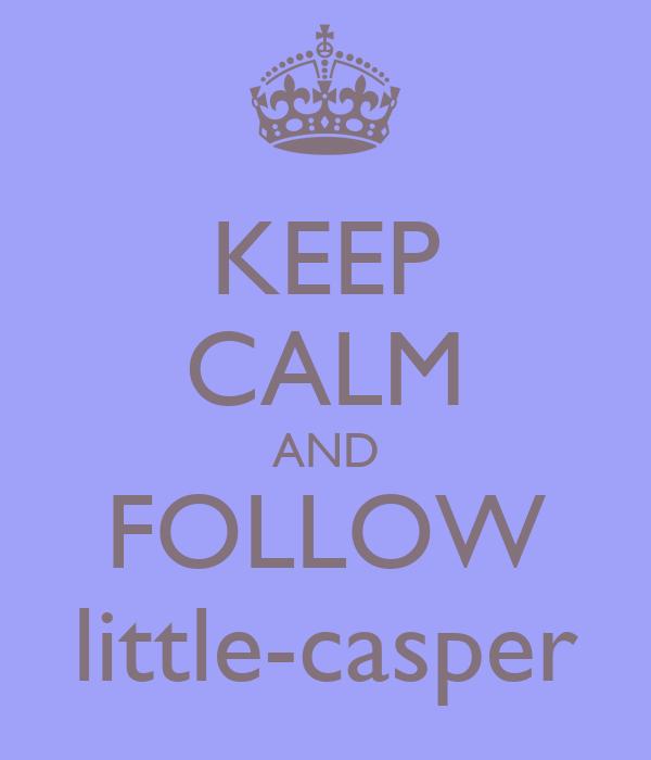 KEEP CALM AND FOLLOW little-casper