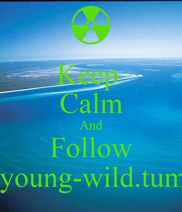 Keep  Calm And Follow littlegirlyoung-wild.tumblr.com