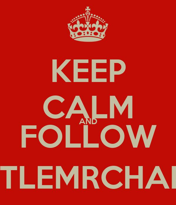 KEEP CALM AND FOLLOW @LITTLEMRCHARMER