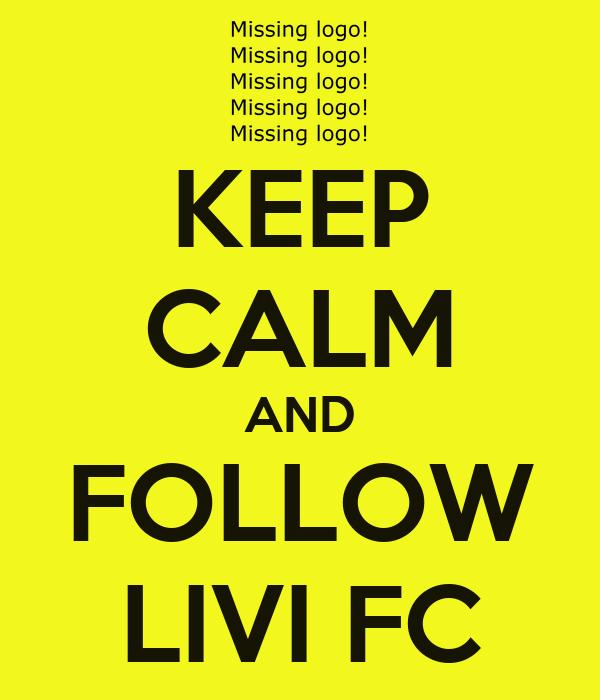 KEEP CALM AND FOLLOW LIVI FC