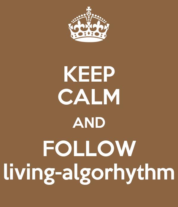 KEEP CALM AND FOLLOW living-algorhythm