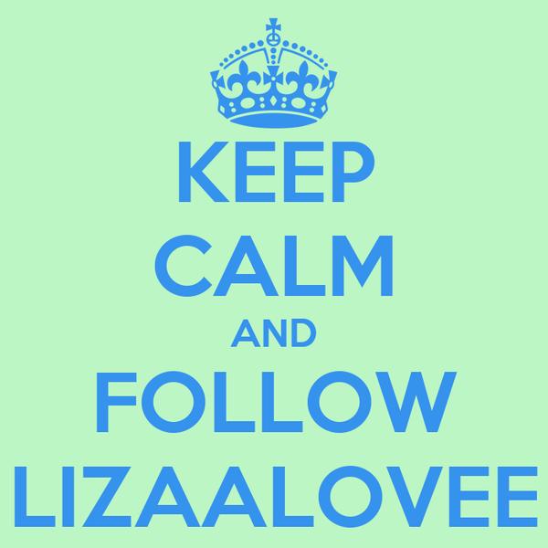 KEEP CALM AND FOLLOW LIZAALOVEE