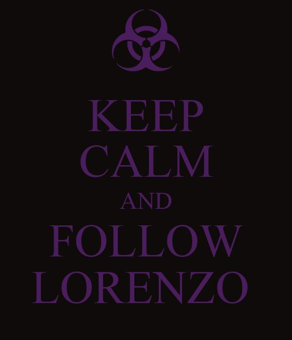 KEEP CALM AND FOLLOW LORENZO