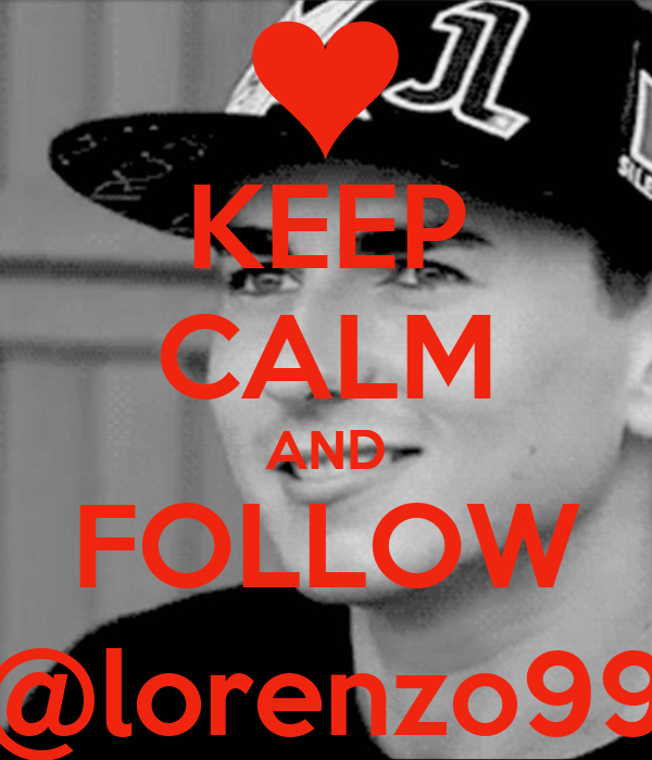 KEEP CALM AND FOLLOW @lorenzo99