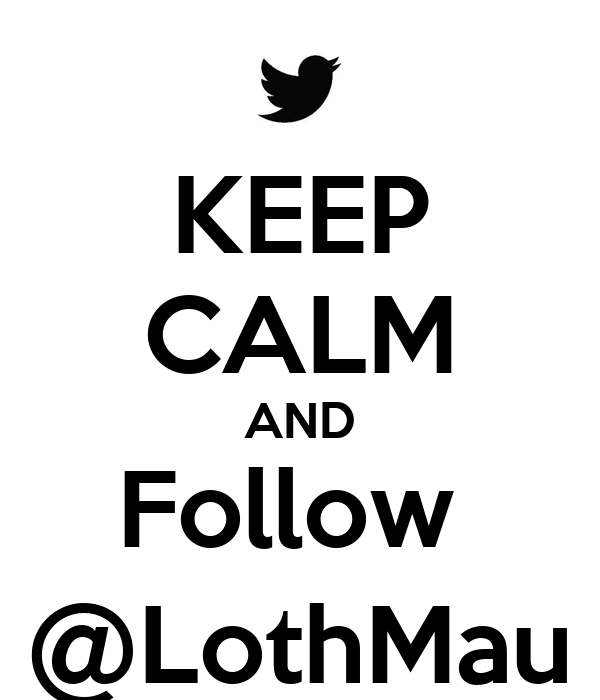 KEEP CALM AND Follow  @LothMau
