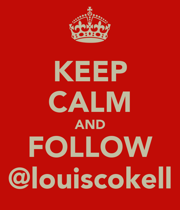 KEEP CALM AND FOLLOW @louiscokell