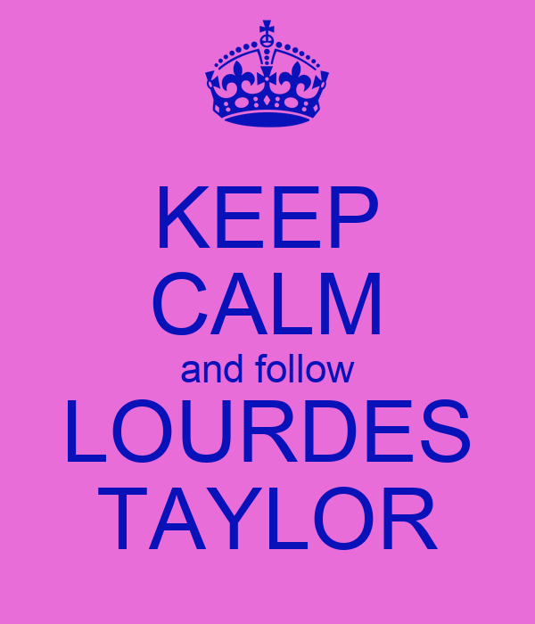 KEEP CALM and follow LOURDES TAYLOR