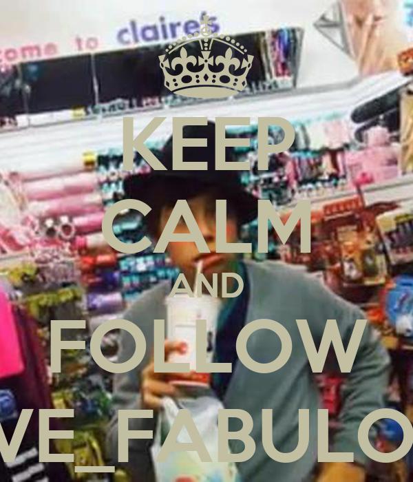 KEEP CALM AND FOLLOW LOVE_FABULOUİS
