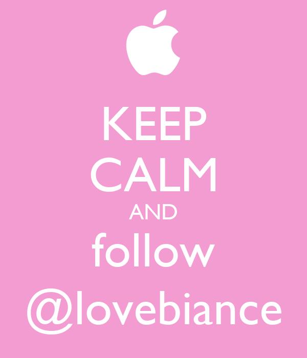 KEEP CALM AND follow @lovebiance