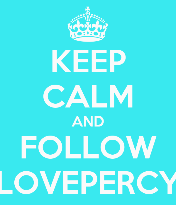 KEEP CALM AND FOLLOW LOVEPERCY
