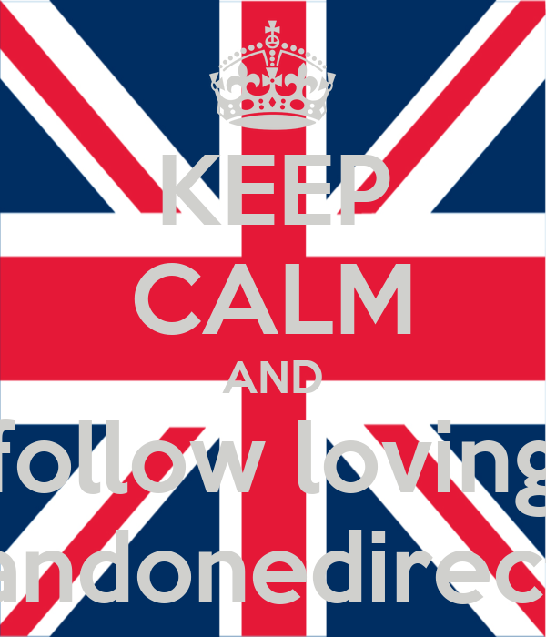 KEEP CALM AND follow loving lifeandonedirection