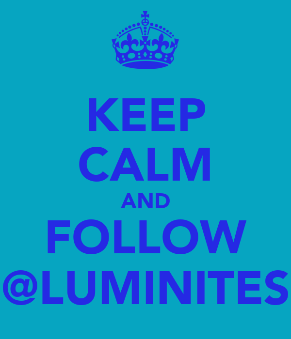 KEEP CALM AND FOLLOW @LUMINITES