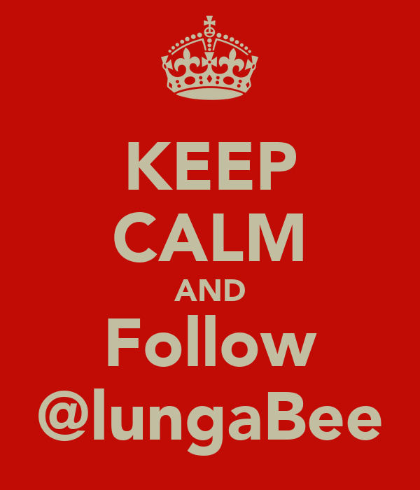 KEEP CALM AND Follow @lungaBee